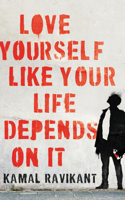 Love Yourself Like Your Life Depends on it - Ravikant, Kamal