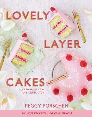 Lovely Layer Cakes: Over 30 Recipes for Any Celebration - Porschen, Peggy, and Smith, Georgia Glynn (Photographer)