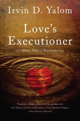 Love's Executioner: And Other Tales of Psychotherapy - Yalom, Irvin D, M.D.