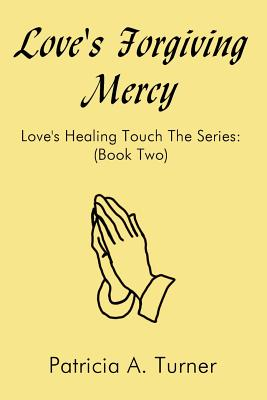 Love's Forgiving Mercy: Love's Healing Touch the Series: (Book Two) - Turner, Patricia A