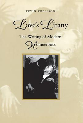 Love's Litany: The Writing of Modern Homoerotics - Kopelson, Kevin