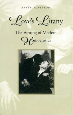 Love's Litany: The Writing of Modern Homoerotics - Kopelson, Kevin, and Kevin, Kopelson