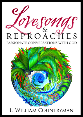 Lovesongs & Reproaches: Passionate Conversations with God - Countryman, Louis William