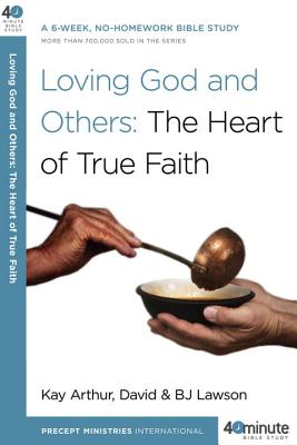 Loving God and Others: The Heart of True Faith - Arthur, Kay, and Lawson, David, and Lawson, BJ