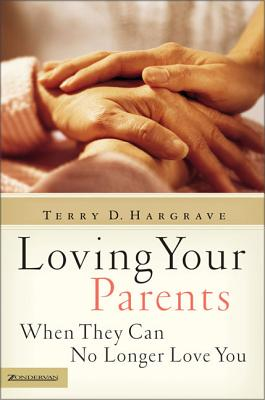 Loving Your Parents When They Can No Longer Love You - Hargrave, Terry