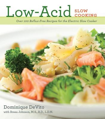 Low-Acid Slow Cooking: Over 100 Reflux-Free Recipes for the Electric Slow Cooker - De Vito, Dominique