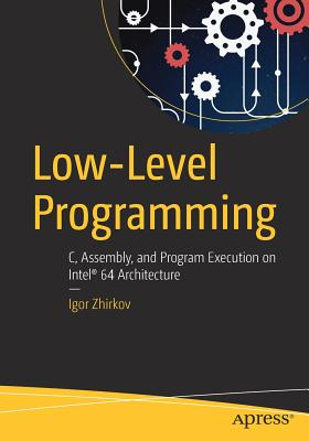 Low-Level Programming: C, Assembly, and Program Execution on Intel(r) 64 Architecture - Zhirkov, Igor