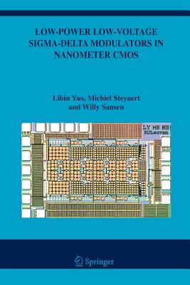 Low-Power Low-Voltage Sigma-Delta Modulators in Nanometer CMOS - Yao, Libin, and Steyaert, Michiel, and Sansen, Willy M. C.