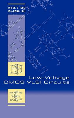 Low-Voltage CMOS VLSI Circuits - Kuo, James B, and Lou, Jea-Hong