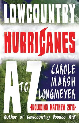 Lowcountry Hurricanes A to Z: Lowcountry Hurricanes A to Z - Marsh-Longmeyer, Carole