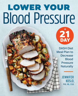 Lower Your Blood Pressure: A 21-Day Dash Diet Meal Plan to Decrease Blood Pressure Naturally - Koslo, Jennifer