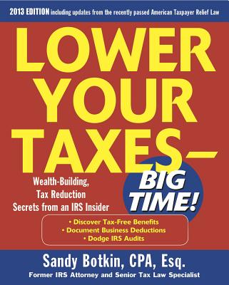 Lower Your Taxes - Big Time!: Wealth-Building, Tax Reduction Secrets from an IRS Insider - Botkin, Sandy, CPA