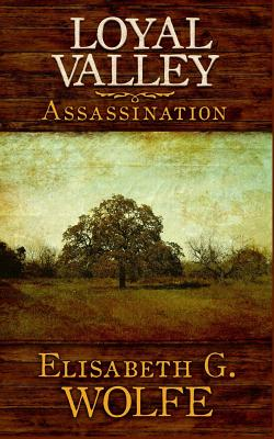Loyal Valley: Assassination - Wolfe, Elisabeth G