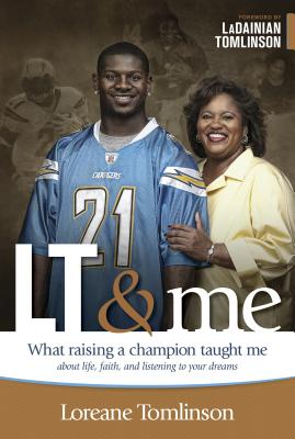 LT & Me: What Raising a Champion Taught Me about Life, Faith, and Listening to Your Dreams - Tomlinson, Loreane