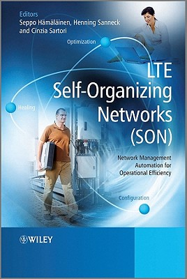 LTE Self-Organising Networks (SON): Network Management Automation for Operational Efficiency - Hamalainen, Seppo (Editor), and Sanneck, Henning (Editor), and Sartori, Cinzia (Editor)