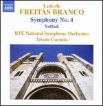 Luís de Freitas Branco: Symphony No. 4; Vathek