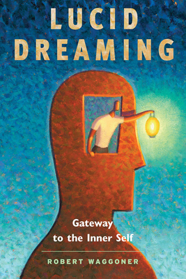 Lucid Dreaming: Gateway to the Inner Self - Waggoner, Robert
