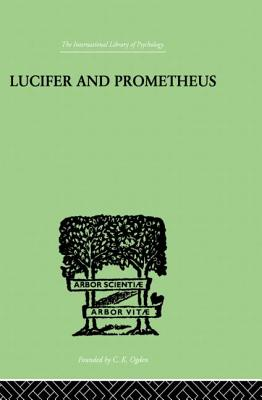 Lucifer and Prometheus: A STUDY OF MILTON'S SATAN - Werblowsky, R. J. Z.