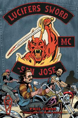 Lucifer's Sword MC: Life and Death in an Outlaw Motorcycle Club - Cross, Phil, and Sutton, Ronn
