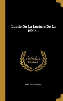 Lucile Ou La Lecture de La Bible... - Monod, Adolphe