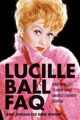 Lucille Ball FAQ: Everything Left to Know about America's Favorite Redhead - Monush, Barry