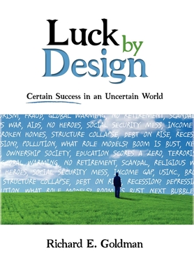 Luck by Design: Certain Success in an Uncertain World - Goldman, Richard E