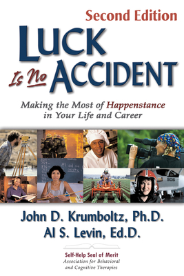 Luck Is No Accident: Making the Most of Happenstance in Your Life and Career - Krumboltz, John, PhD, and Levin, Al, Edd