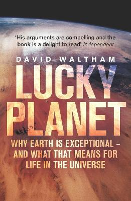 Lucky Planet: Why Earth is Exceptional - and What that Means for Life in the Universe - Waltham, David
