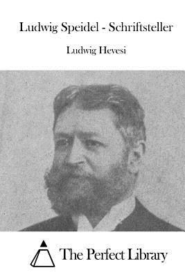 Ludwig Speidel - Schriftsteller - Hevesi, Ludwig, and The Perfect Library (Editor)
