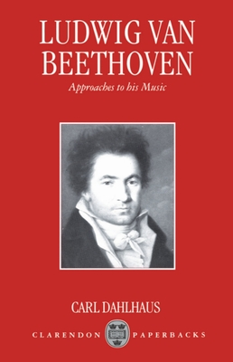 Ludwig Van Beethoven - Dahlhaus, Carl, and Whittall, Mary (Translated by)