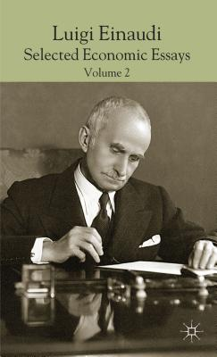 Luigi Einaudi: Selected Economic Essays: Volume II - Einaudi, Luca (Editor), and Faucci, Riccardo (Editor), and Marchionatti, Roberto (Editor)