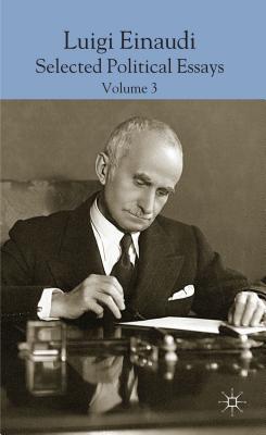 Luigi Einaudi: Selected Political Essays, Volume 3 - Da Empoli, Domenico (Editor)