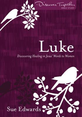 Luke: Discovering Healing in Jesus' Words to Women - Edwards, Sue