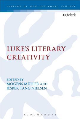 Luke's Literary Creativity - Müller, Mogens (Editor), and Keith, Chris (Editor), and Nielsen, Jesper Tang (Editor)