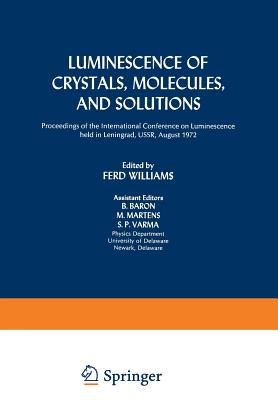 Luminescence of Crystals, Molecules, and Solutions: Proceedings of the International Conference on Luminescence Held in Leningrad, Ussr, August 1972 - Williams, Ferd (Editor)