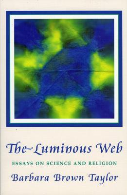 Luminous Web: Essays on Science and Religion - Taylor, Barbara Brown