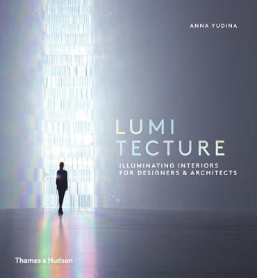 Lumitecture: Illuminating Interiors for Designers & Architects - Yudina, Anna