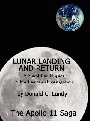Lunar Landing and Return: A Simplified Physics & Mathematics Investigation-The Apollo II Saga - Lundy, Donald C