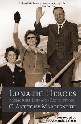 Lunatic Heroes - Martignetti, C Anthony