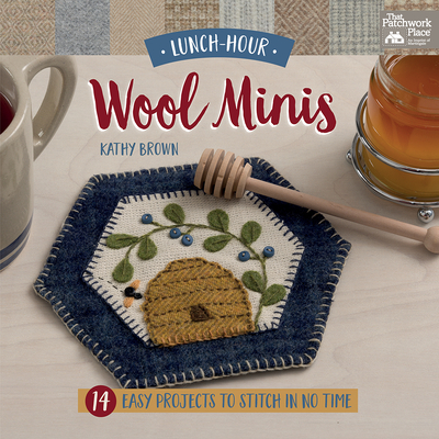 Lunch-Hour Wool Minis: 14 Easy Projects to Stitch in No Time - Brown, Kathy