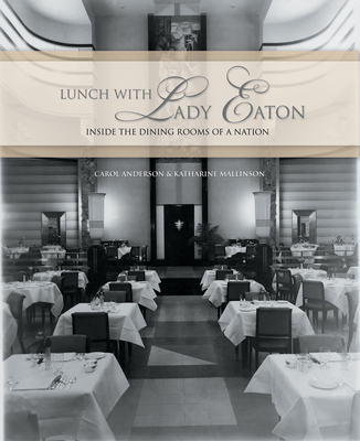 Lunch with Lady Eaton: Inside the Dining Rooms of a Nation - Anderson, Carol, Med, and Mallinson, Katharine