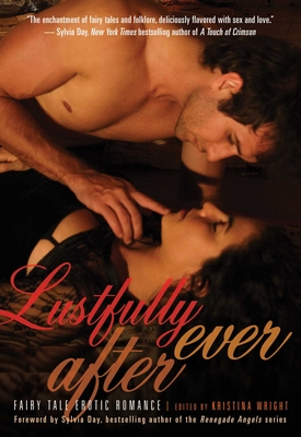 Lustfully Ever After: Fairy Tale Erotic Romance - Wright, Kristina (Editor), and Day, Sylvia (Foreword by)
