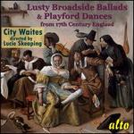 Lusty Broadside Ballads & Playford Dances from 17th Century England