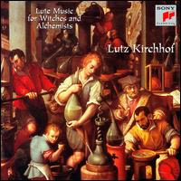 Lute Music for Witches & Alchemists - Lutz Kirchhof (lute)
