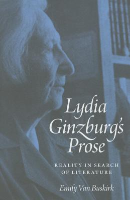Lydia Ginzburg's Prose: Reality in Search of Literature - Van Buskirk, Emily