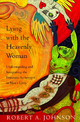 Lying with the Heavenly Woman: Understanding and Integrating the Femini - Johnson, Robert A