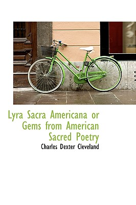 Lyra Sacra Americana or Gems from American Sacred Poetry - Cleveland, Charles Dexter