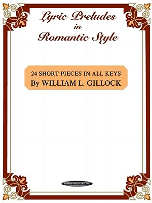 Lyric Preludes in Romantic Style: 24 Short Piano Pieces in All Keys - Gillock, William L (Composer)