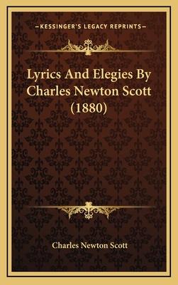 Lyrics and Elegies by Charles Newton Scott (1880) - Scott, Charles Newton