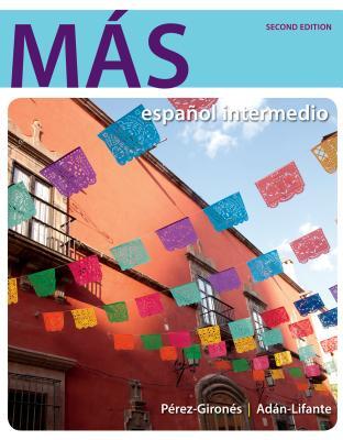 Más: Español Intermedio - Perez-Girones, Ana Maria, and Adan-Lifante, Virginia